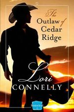 The Outlaw of Cedar Ridge : HarperImpulse Historical Romance - Lori Connelly