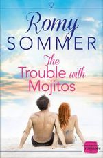 The Trouble with Mojitos : HarperImpulse Contemporary Romance - Romy Sommer