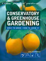 Conservatory and Greenhouse Gardening (Collins Practical Gardener) : Collins Practical Gardener - Lia Leendertz