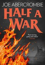 Half a War : Shattered Sea Series : Book 3 - Joe Abercrombie
