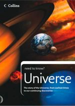 Universe : The story of the Universe, from earliest times to our continuing discoveries (Collins Need to Know?) - Peter Grego