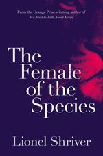 The Female of the Species - Lionel Shriver