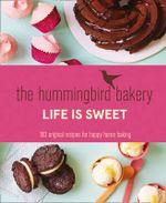 The Hummingbird Bakery Life is Sweet : 100 Original Recipes for Happy Home Baking - Tarek Malouf