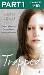 Trapped : Part 1 of 3 - Rosie Lewis