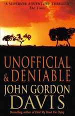 Unofficial and Deniable - John Gordon Davis