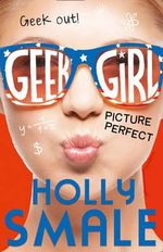 Picture Perfect : Geek Girl - Holly Smale