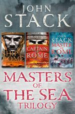 Masters of the Sea Trilogy : Ship of Rome, Captain of Rome, Master of Rome - John Stack