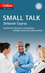 Small Talk : B1+ (Collins Business Skills and Communication) - Deborah Capras