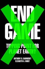 End Game : Tipping Point for Planet Earth - Anthony Barnosky