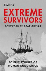 Extreme Survivors : 60 Epic Stories of Human Endurance