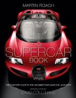 The Supercar Book for Boys : The Complete Guide to the Machines That Make Our Jaws Drop - Martin Roach