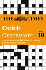 The Times Quick Crossword Book 19 : 80 General Knowledge Puzzles from the Times 2 - The Times Mind Games