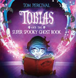 Tobias and the Super Spooky Ghost Book - Tom Percival