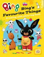 Bing's Favourite Things Drawing and Colouring Book : Bing Bunny - Ted Dewan
