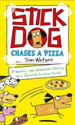 Stick Dog Chases a Pizza : Stick Dog - Tom Watson