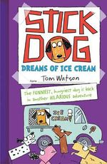 Stick Dog Dreams of Ice Cream : Stick Dog - Tom Watson