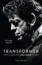 Transformer : The Complete Lou Reed Story - Victor Bockris
