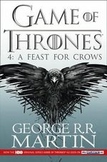 A Feast for Crows (TV Tie-in Edition) : A Song Of Ice & Fire : Book 4 - George R. R. Martin