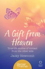 A Gift from Heaven : True-life stories of contact from the other side (HarperTrue Fate - A Short Read) - Jacky Newcomb
