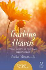 Touching Heaven : True stories of spiritual experiences (HarperTrue Fate - A Short Read) - Jacky Newcomb