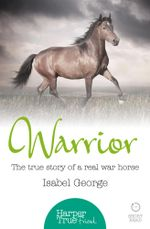 Warrior : The true story of the real war horse (HarperTrue Friend - A Short Read) - Isabel George