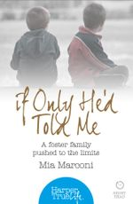 If Only He'd Told Me : A foster family pushed to the limits (HarperTrue Life - A Short Read) - Mia Marconi