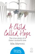 A Child Called Hope : The true story of a foster mother's love (HarperTrue Life - A Short Read) - Mia Marconi