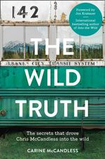 The Wild Truth : The Secrets That Drove Chris McCandless into the Wild - Carine McCandless