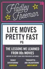 Life Moves Pretty Fast : The lessons we learned from eighties movies (and why we don't learn them from movies any more) - Hadley Freeman