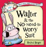 Walter and the No-Need-to-Worry Suit - Rachel Bright
