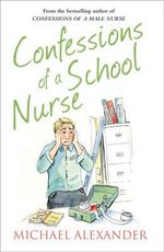 Confessions of a School Nurse : The Confessions Series - Michael Alexander