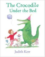 The Crocodile Under the Bed - Judith Kerr
