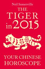 The Tiger in 2015 : Your Chinese Horoscope - Neil Somerville