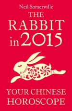 The Rabbit in 2015 : Your Chinese Horoscope - Neil Somerville