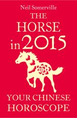 The Horse in 2015 : Your Chinese Horoscope - Neil Somerville