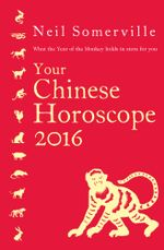 Your Chinese Horoscope 2016 : What the Year of the Monkey holds in store for you - Neil Somerville
