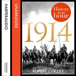 1914 : History in an Hour - Rupert Colley