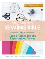May Martin's Sewing Bible e-short 6 : Tips & Tricks for the Experienced Sewer - May Martin
