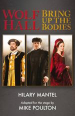 Wolf Hall & Bring Up the Bodies : RSC Stage Adaptation - Revised Edition - Hilary Mantel