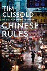 Chinese Rules : Mao's Dog, Deng's Cat, and Five Timeless Lessons for Understanding China - Tim Clissold