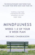 Mindfulness : Weeks 1-2 of Your 8-Week Program - Michael Chaskalson