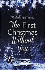 The First Christmas without You : Harperimpulse Contemporary Romance (A Novella) - Michelle Betham