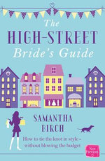The High Street Bride's Guide : How to Plan Your Perfect Wedding on A Budget - Samantha Birch