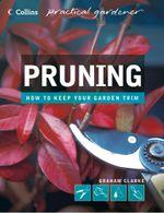 Pruning (Collins Practical Gardener) : Collins Practical Gardener - Graham Clarke