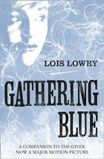 Gathering Blue : The Giver Quartet : Book 2 - Lois Lowry