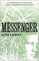 Messenger : The Giver Quartet : Book 3 - Lois Lowry