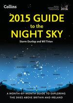 2015 Guide to the Night Sky : A Month-by-Month Guide to Exploring the Skies Above Britain and Ireland - Royal Observatory, Greenwich