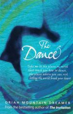 The Dance : Take Me To The Places on Earth That Teach You How Dance, The Places Where You Can Risk Letting The World Break Your Heart - Oriah Mountain Dreamer