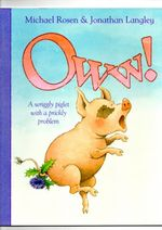 Oww! : A Wiggly Piglet With A Prickly Problem - Michael Rosen