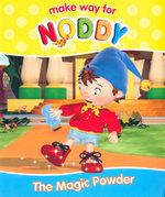 Make Way for Noddy : The Magic Powder - Enid Blyton